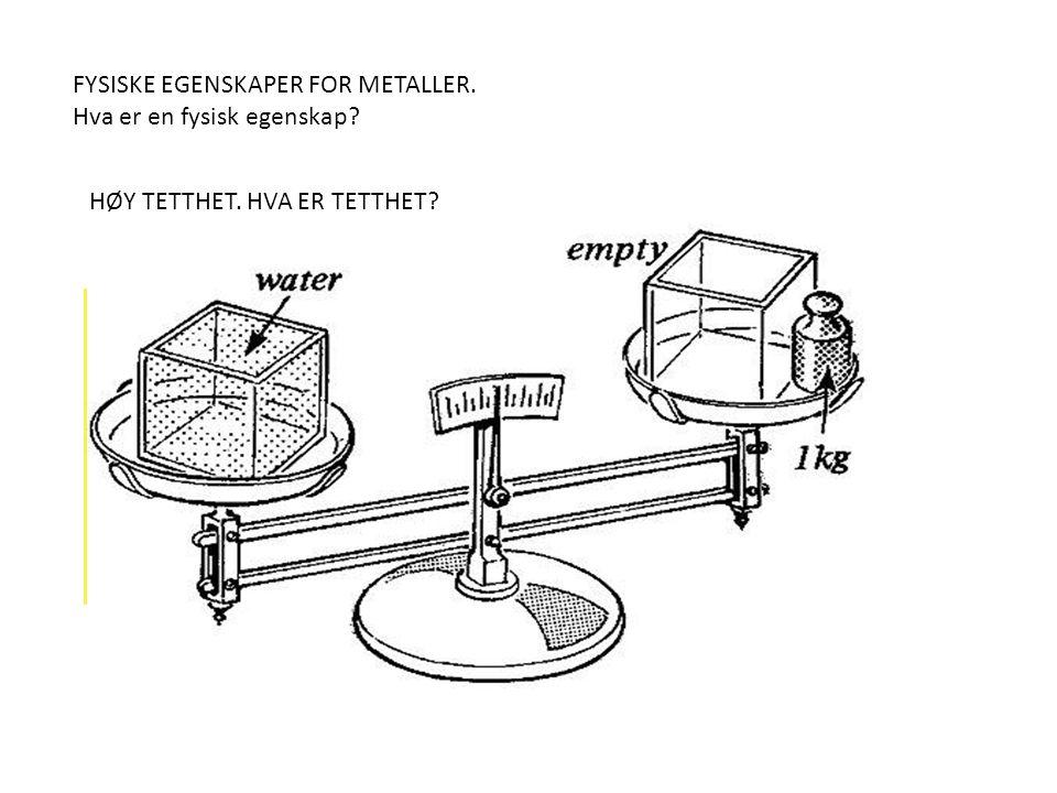 FYSISKE EGENSKAPER FOR METALLER. Hva er en fysisk egenskap? HØY TETTHET. HVA ER TETTHET?