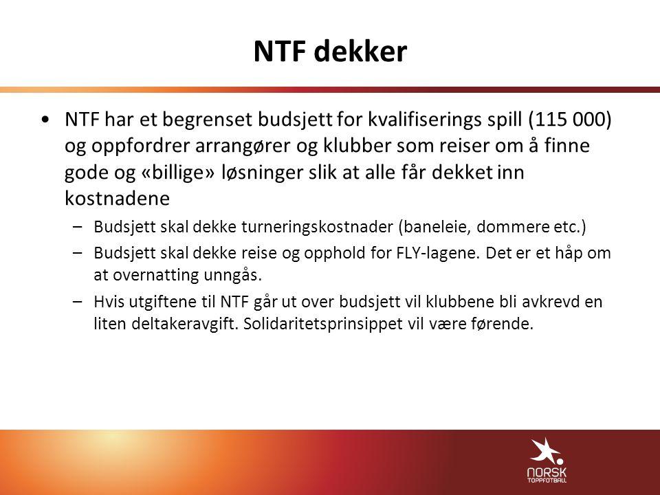NTF dekker NTF har et begrenset budsjett for kvalifiserings spill (115 000) og oppfordrer arrangører og klubber som reiser om å finne gode og «billige» løsninger slik at alle får dekket inn kostnadene –Budsjett skal dekke turneringskostnader (baneleie, dommere etc.) –Budsjett skal dekke reise og opphold for FLY-lagene.