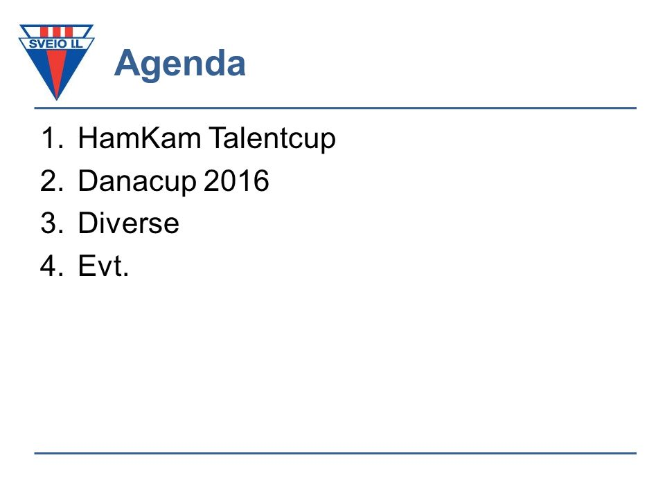 Agenda 1.HamKam Talentcup 2.Danacup 2016 3.Diverse 4.Evt.