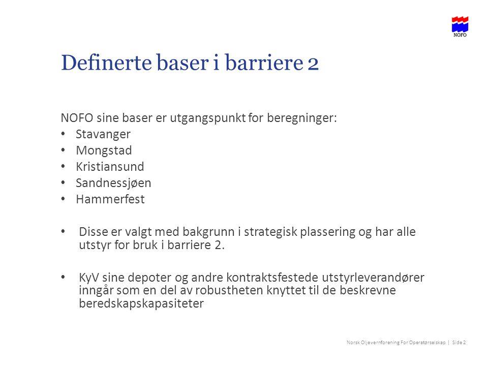 Norsk Oljevernforening For Operatørselskap | Side 2 Definerte baser i barriere 2 NOFO sine baser er utgangspunkt for beregninger: Stavanger Mongstad Kristiansund Sandnessjøen Hammerfest Disse er valgt med bakgrunn i strategisk plassering og har alle utstyr for bruk i barriere 2.