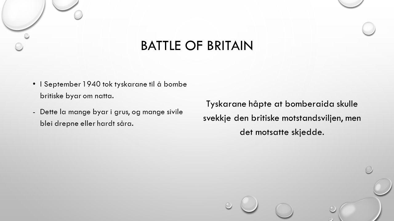 BATTLE OF BRITAIN I September 1940 tok tyskarane til å bombe britiske byar om natta. -Dette la mange byar i grus, og mange sivile blei drepne eller ha