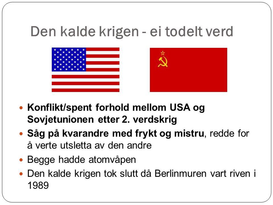 Den kalde krigen - ei todelt verd Konflikt/spent forhold mellom USA og Sovjetunionen etter 2.