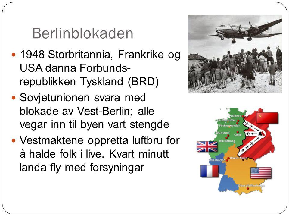 Berlinblokaden 1948 Storbritannia, Frankrike og USA danna Forbunds- republikken Tyskland (BRD) Sovjetunionen svara med blokade av Vest-Berlin; alle vegar inn til byen vart stengde Vestmaktene oppretta luftbru for å halde folk i live.