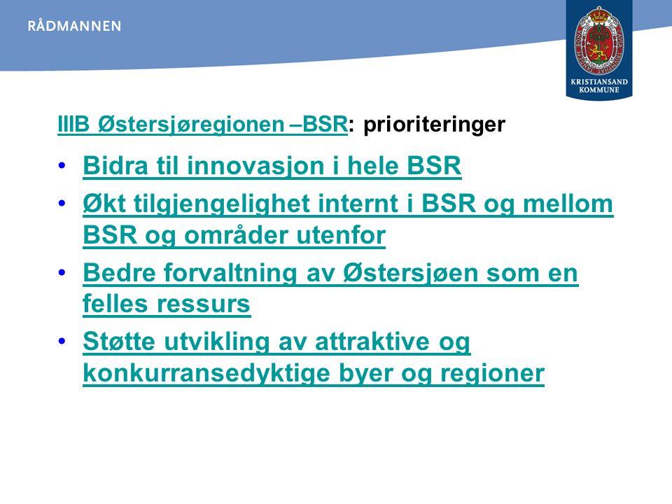 IIIB Østersjøregionen –BSRIIIB Østersjøregionen –BSR: prioriteringer Bidra til innovasjon i hele BSR Økt tilgjengelighet internt i BSR og mellom BSR og områder utenforØkt tilgjengelighet internt i BSR og mellom BSR og områder utenfor Bedre forvaltning av Østersjøen som en felles ressursBedre forvaltning av Østersjøen som en felles ressurs Støtte utvikling av attraktive og konkurransedyktige byer og regionerStøtte utvikling av attraktive og konkurransedyktige byer og regioner