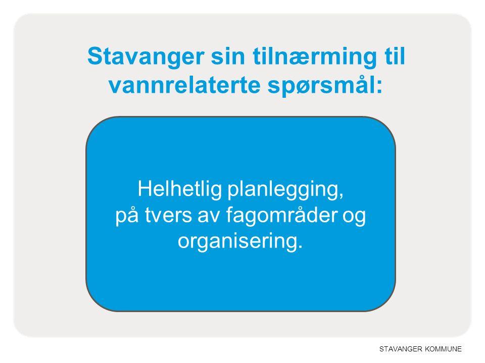 STAVANGER KOMMUNE Stavanger sin tilnærming til vannrelaterte spørsmål: Helhetlig planlegging, på tvers av fagområder og organisering.