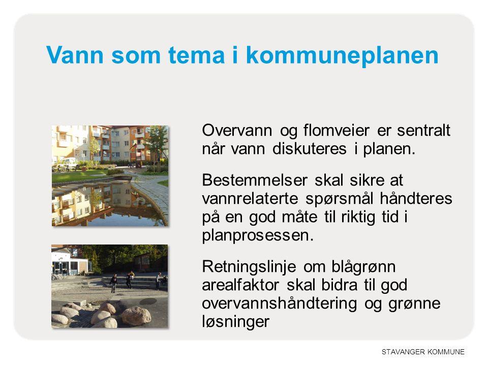 STAVANGER KOMMUNE Vann som tema i kommuneplanen Overvann og flomveier er sentralt når vann diskuteres i planen.