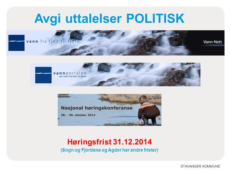 STAVANGER KOMMUNE Høringsfrist 31.12.2014 (Sogn og Fjordane og Agder har andre frister) Avgi uttalelser POLITISK