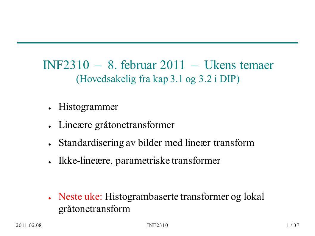 2011.02.08INF23101 / 37 ● Histogrammer ● Lineære gråtonetransformer ● Standardisering av bilder med lineær transform ● Ikke-lineære, parametriske tran