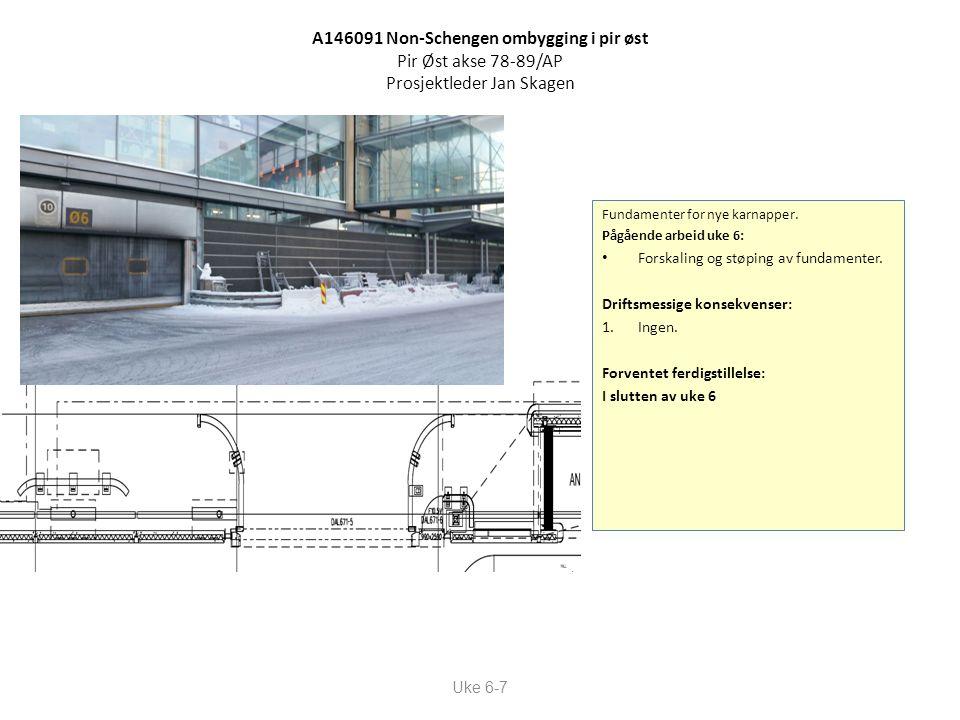 A146091 Non-Schengen ombygging i pir øst Pir Øst akse 78-89/AP Prosjektleder Jan Skagen Uke 6-7 Fundamenter for nye karnapper. Pågående arbeid uke 6: