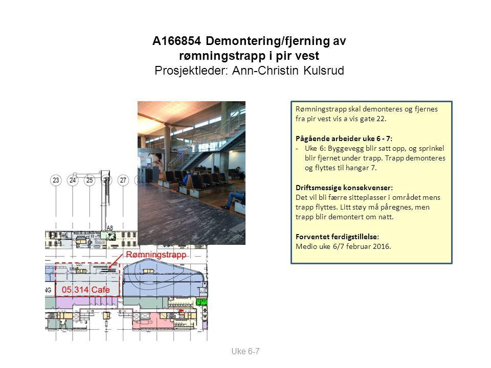 Uke 6-7 A166854 Demontering/fjerning av rømningstrapp i pir vest Prosjektleder: Ann-Christin Kulsrud Rømningstrapp skal demonteres og fjernes fra pir vest vis a vis gate 22.