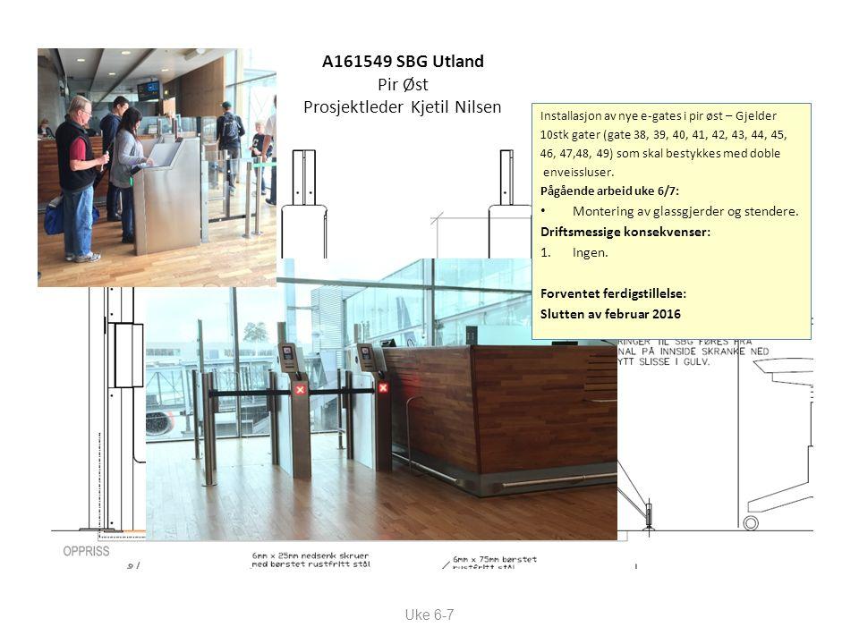 A161549 SBG Utland Pir Øst Prosjektleder Kjetil Nilsen Uke 6-7 Installasjon av nye e-gates i pir øst – Gjelder 10stk gater (gate 38, 39, 40, 41, 42, 4