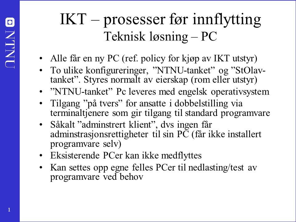 """1 IKT – prosesser før innflytting Teknisk løsning – PC Alle får en ny PC (ref. policy for kjøp av IKT utstyr) To ulike konfigureringer, """"NTNU-tanket"""""""