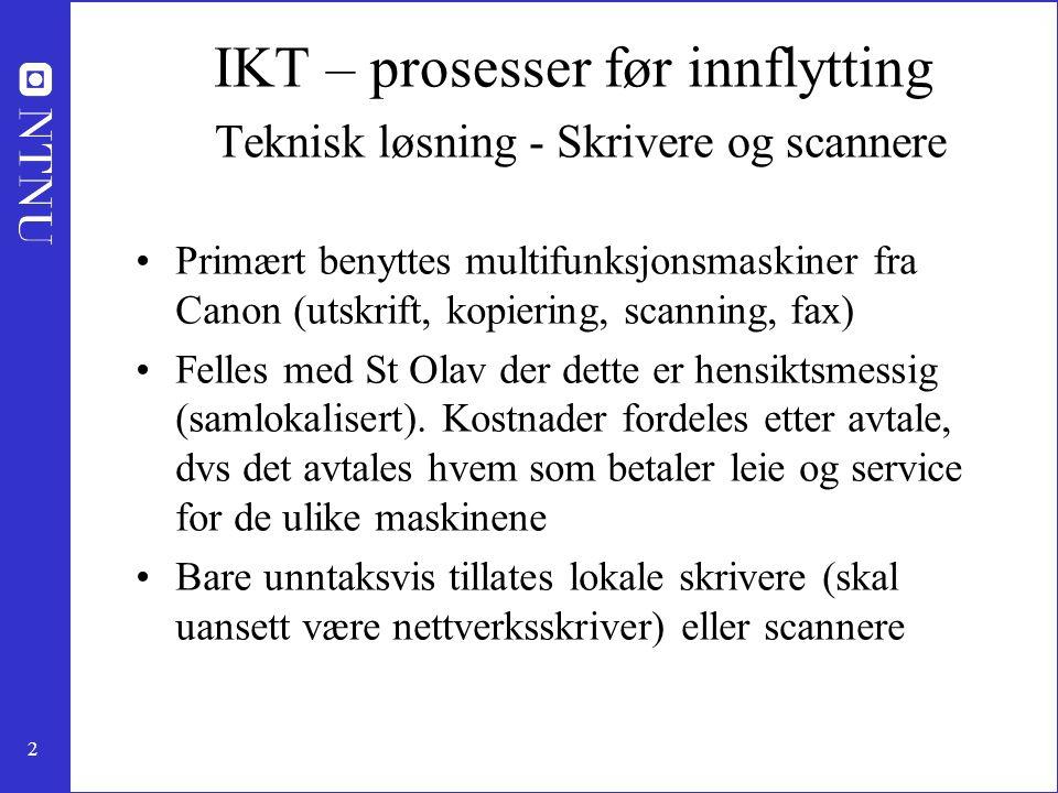2 IKT – prosesser før innflytting Teknisk løsning - Skrivere og scannere Primært benyttes multifunksjonsmaskiner fra Canon (utskrift, kopiering, scanning, fax) Felles med St Olav der dette er hensiktsmessig (samlokalisert).