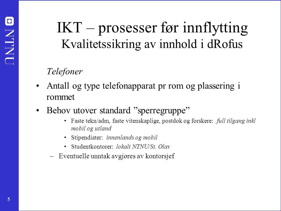 6 IKT – prosesser før innflytting Kvalitetssikring av innhold i dRofus Multifunksjonsmaskiner, andre skrivere/scannere Antall, type(farge, sort/hvitt, størrelse) og plassering Spesialbehov(labmiljø)