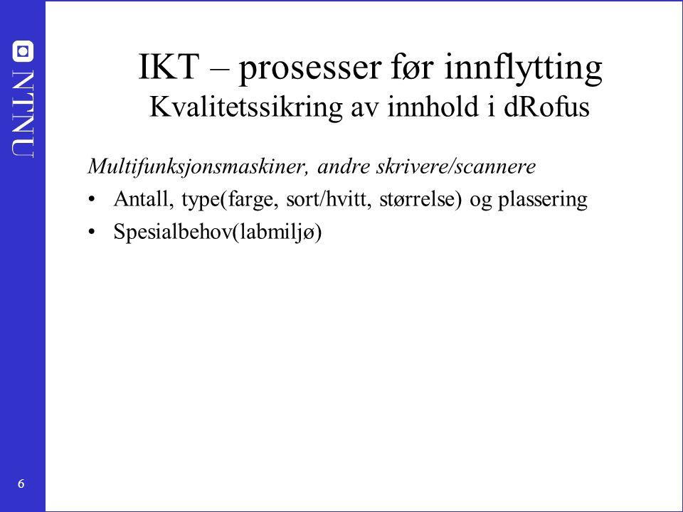 6 IKT – prosesser før innflytting Kvalitetssikring av innhold i dRofus Multifunksjonsmaskiner, andre skrivere/scannere Antall, type(farge, sort/hvitt,