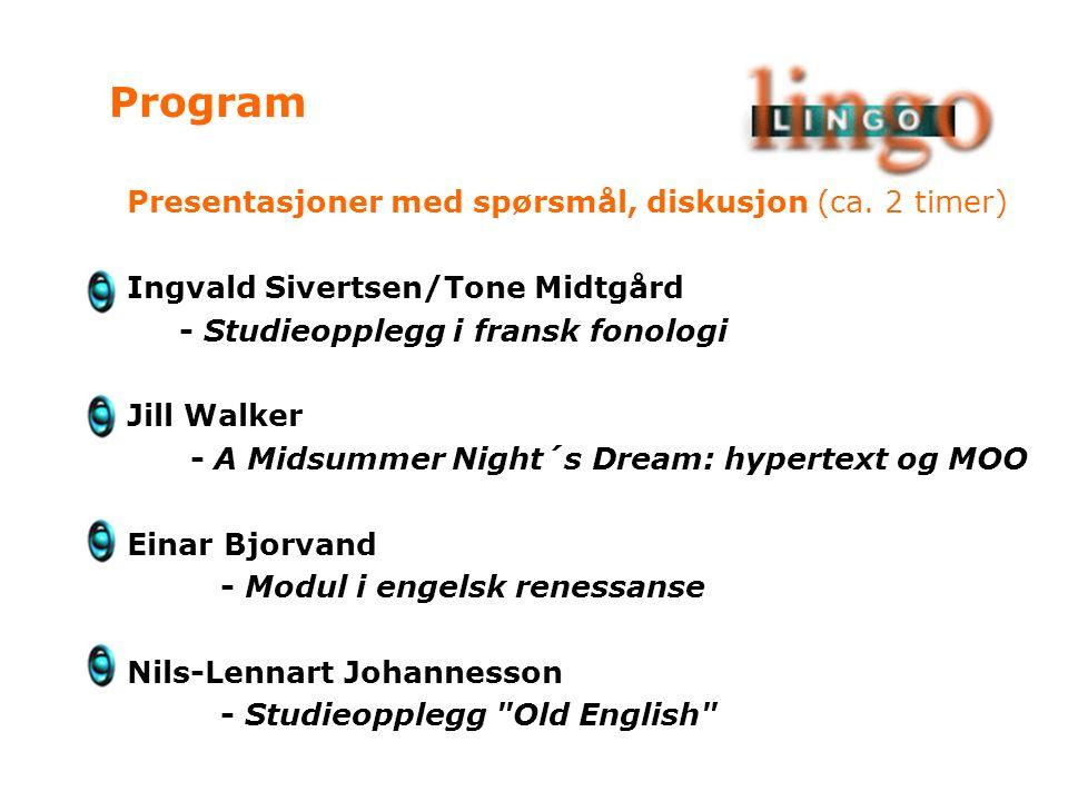 Presentasjoner med spørsmål, diskusjon (ca. 2 timer) Ingvald Sivertsen/Tone Midtgård - Studieopplegg i fransk fonologi Jill Walker - A Midsummer Night