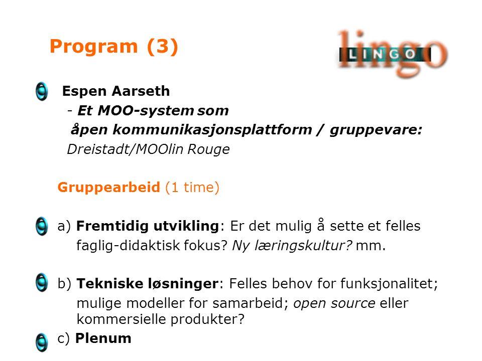 Espen Aarseth - Et MOO-system som åpen kommunikasjonsplattform / gruppevare: Dreistadt/MOOlin Rouge Gruppearbeid (1 time) a) Fremtidig utvikling: Er det mulig å sette et felles faglig-didaktisk fokus.