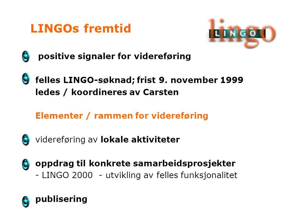 positive signaler for videreføring felles LINGO-søknad; frist 9. november 1999 ledes / koordineres av Carsten Elementer / rammen for videreføring vide
