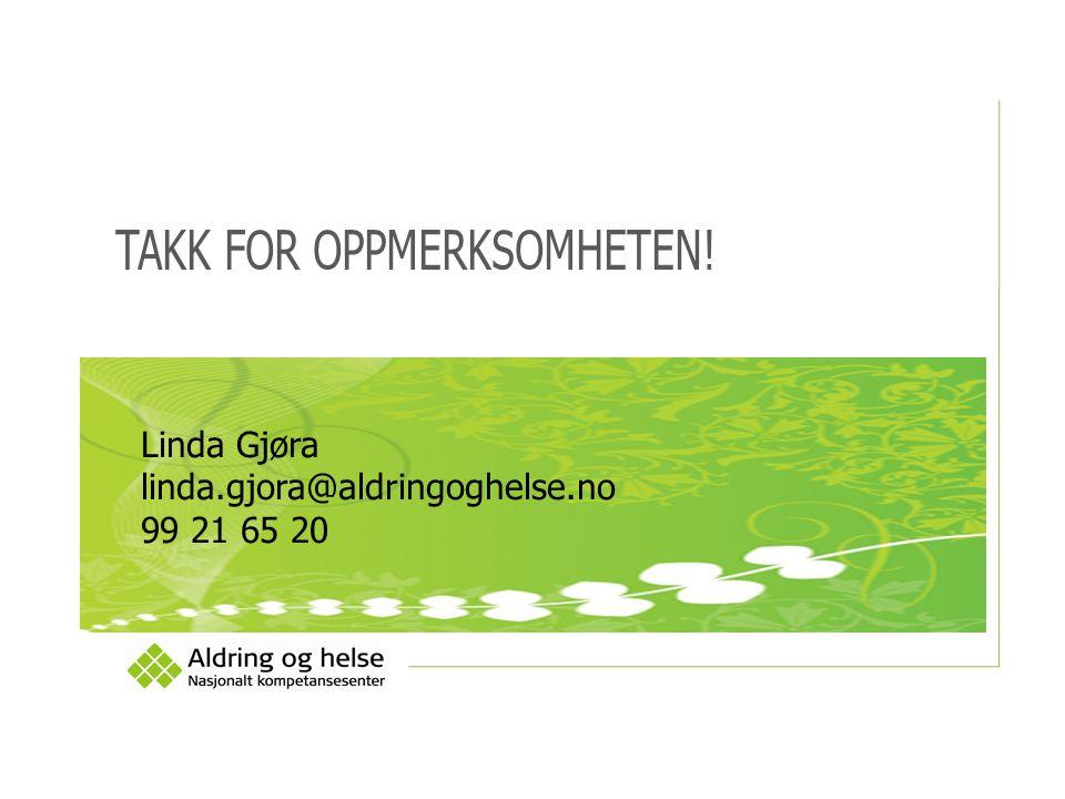 TAKK FOR OPPMERKSOMHETEN! Linda Gjøra linda.gjora@aldringoghelse.no 99 21 65 20