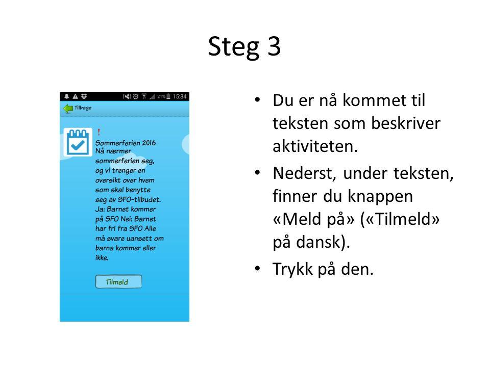 Steg 3 Du er nå kommet til teksten som beskriver aktiviteten. Nederst, under teksten, finner du knappen «Meld på» («Tilmeld» på dansk). Trykk på den.