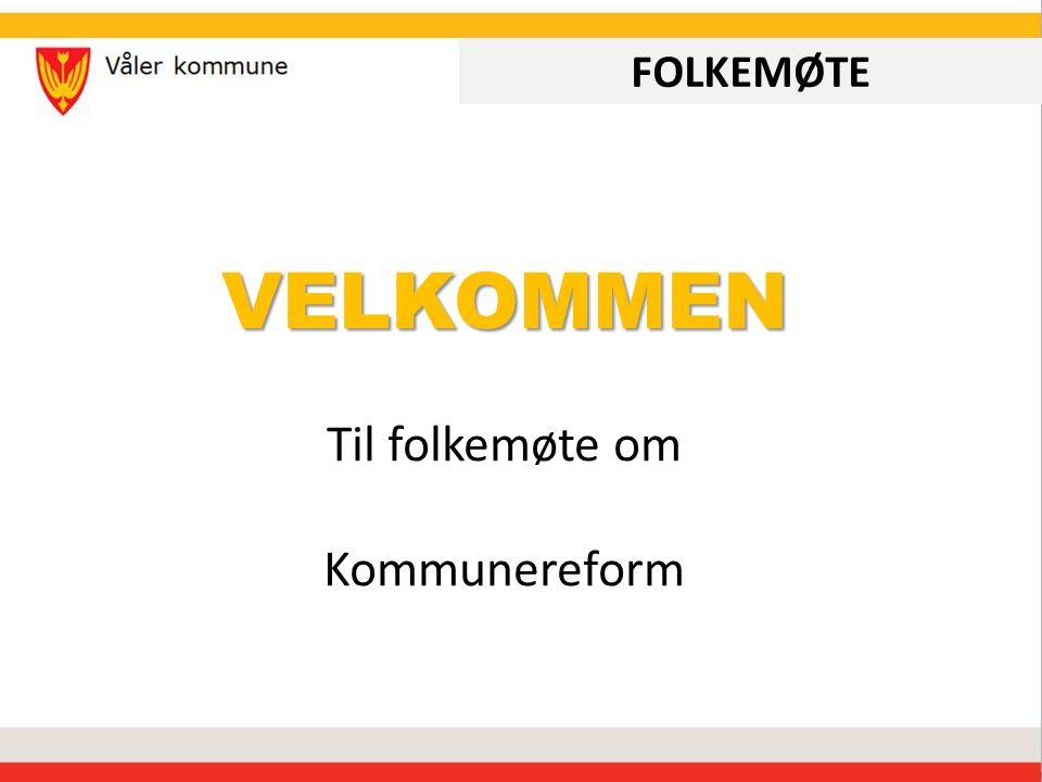 FOLKEMØTE VELKOMMEN Til folkemøte om Kommunereform