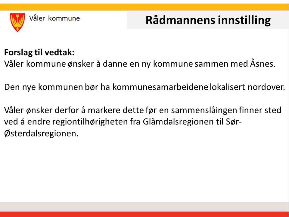 Rådmannens innstilling Forslag til vedtak: Våler kommune ønsker å danne en ny kommune sammen med Åsnes.