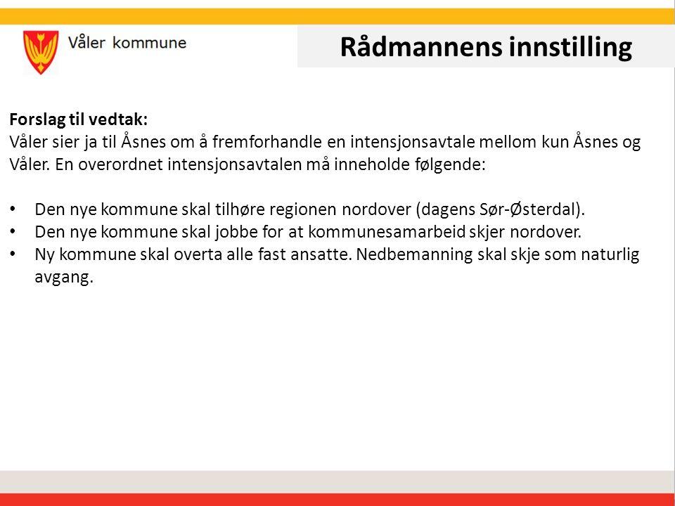 Rådmannens innstilling Forslag til vedtak: Våler sier ja til Åsnes om å fremforhandle en intensjonsavtale mellom kun Åsnes og Våler.