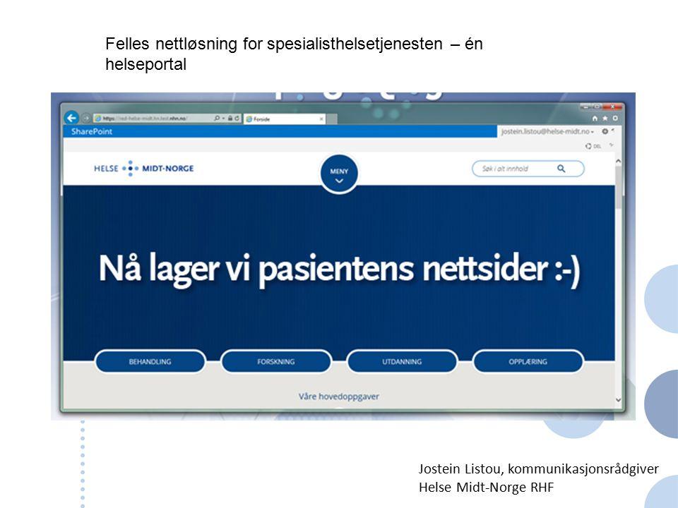 Felles nettløsning for spesialisthelsetjenesten – én helseportal Jostein Listou, kommunikasjonsrådgiver Helse Midt-Norge RHF