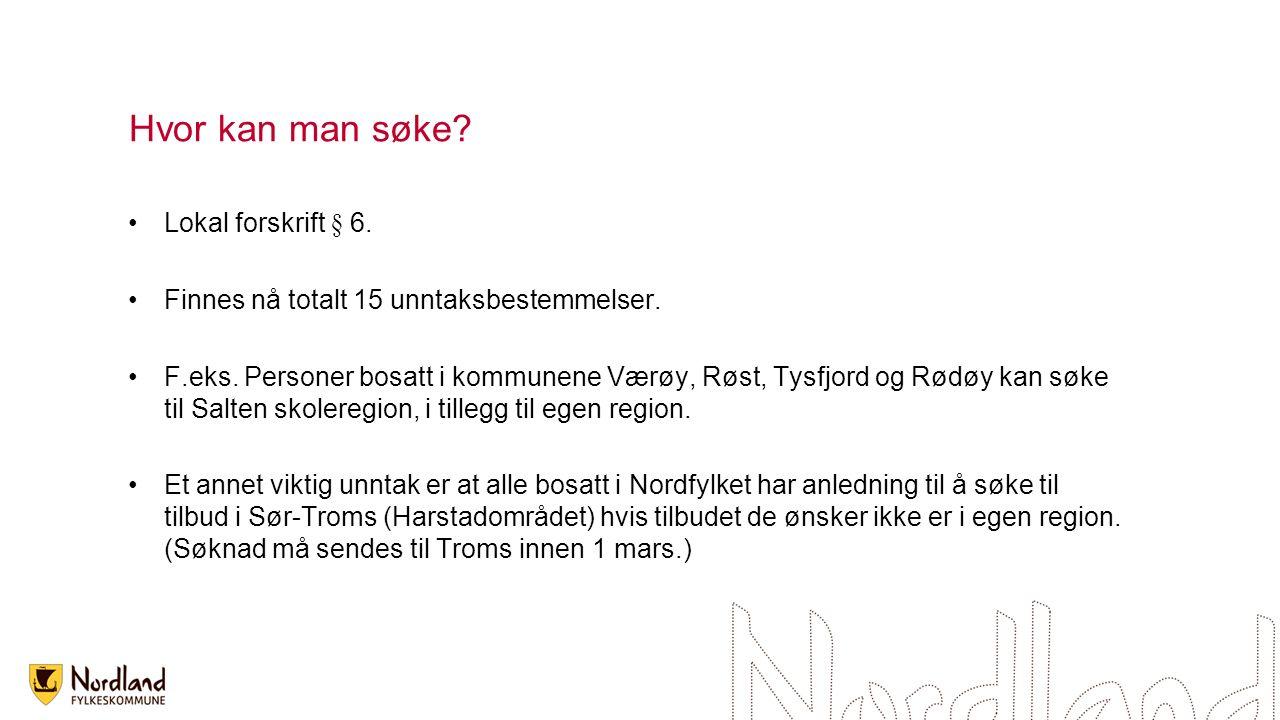 Hvor kan man søke? Lokal forskrift § 6. Finnes nå totalt 15 unntaksbestemmelser. F.eks. Personer bosatt i kommunene Værøy, Røst, Tysfjord og Rødøy kan