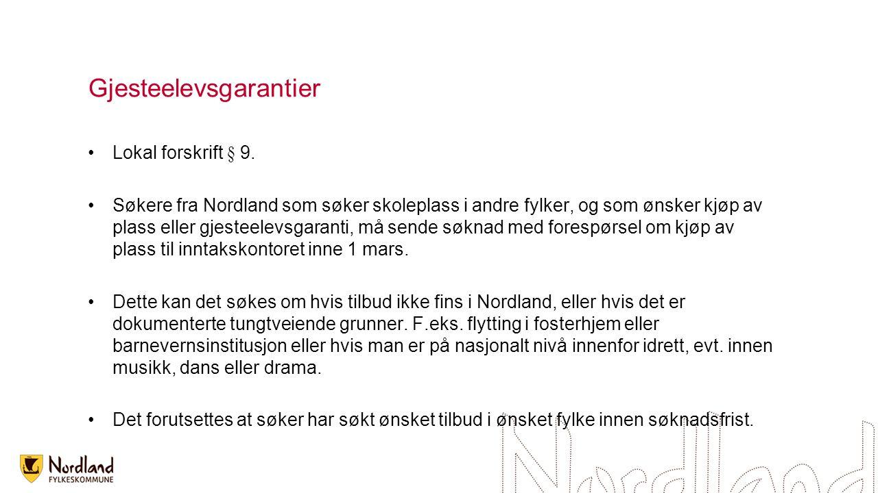 Gjesteelevsgarantier Lokal forskrift § 9. Søkere fra Nordland som søker skoleplass i andre fylker, og som ønsker kjøp av plass eller gjesteelevsgarant
