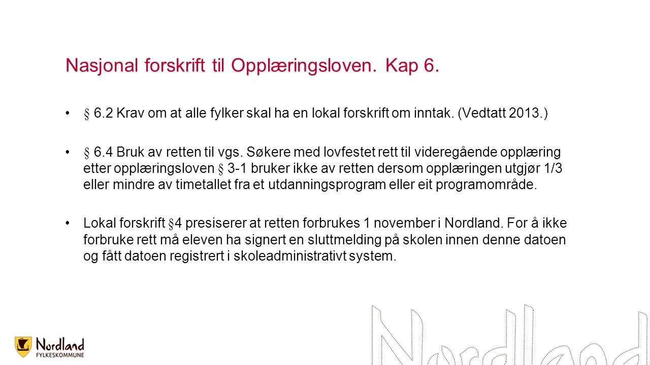 Nasjonal forskrift til Opplæringsloven. Kap 6. § 6.2 Krav om at alle fylker skal ha en lokal forskrift om inntak. (Vedtatt 2013.) § 6.4 Bruk av retten