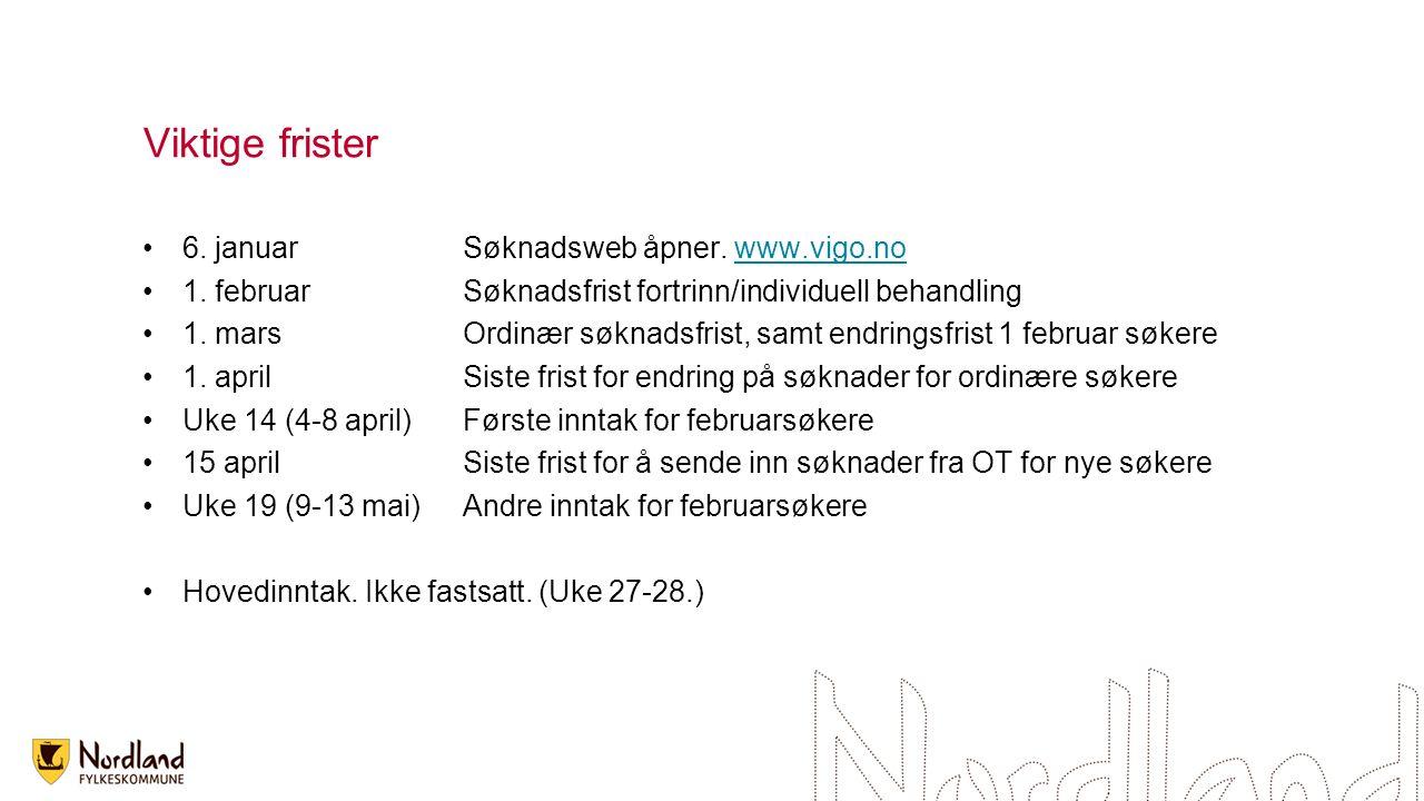 Viktige frister 6. januar Søknadsweb åpner. www.vigo.nowww.vigo.no 1. februar Søknadsfrist fortrinn/individuell behandling 1. marsOrdinær søknadsfrist
