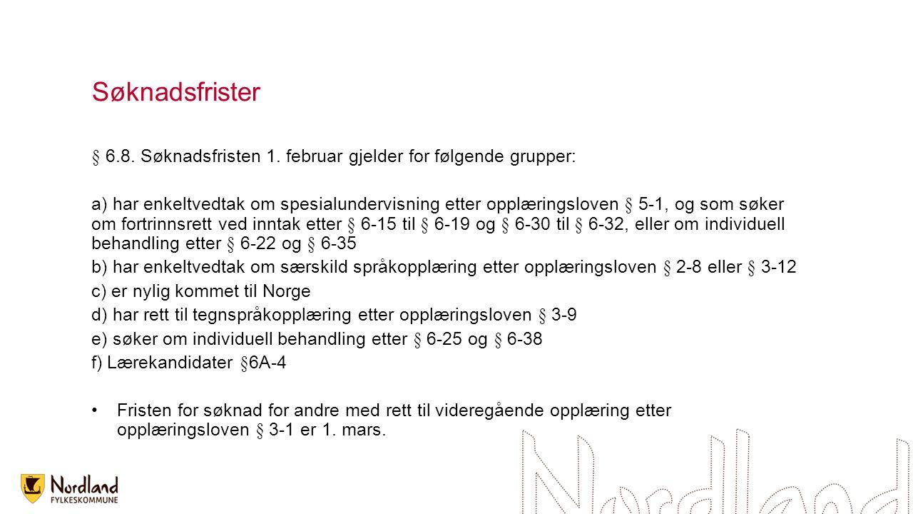 Søknadsfrister § 6.8. Søknadsfristen 1. februar gjelder for følgende grupper: a) har enkeltvedtak om spesialundervisning etter opplæringsloven § 5-1,