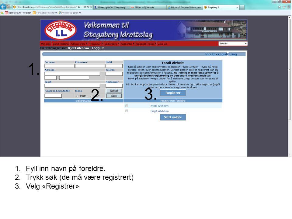 1.Fyll inn navn på foreldre. 2.Trykk søk (de må være registrert) 3.Velg «Registrer» 1. 2. 3.