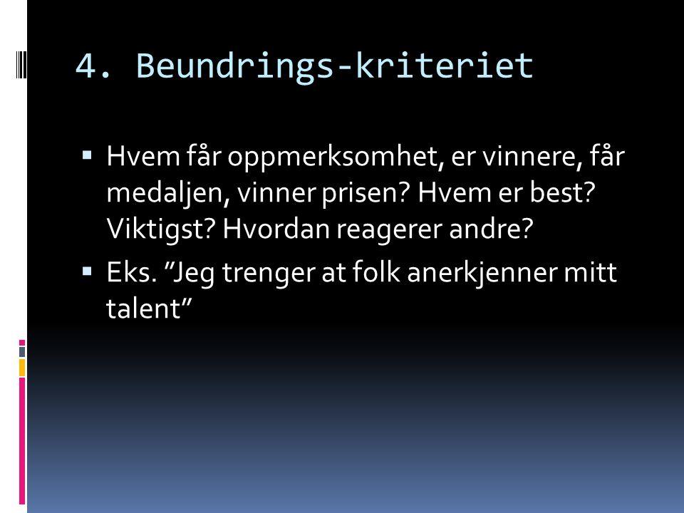 4. Beundrings-kriteriet  Hvem får oppmerksomhet, er vinnere, får medaljen, vinner prisen.