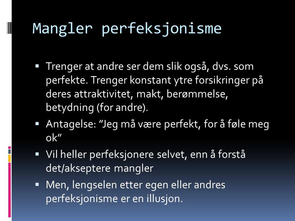 Mangler perfeksjonisme  Trenger at andre ser dem slik også, dvs.