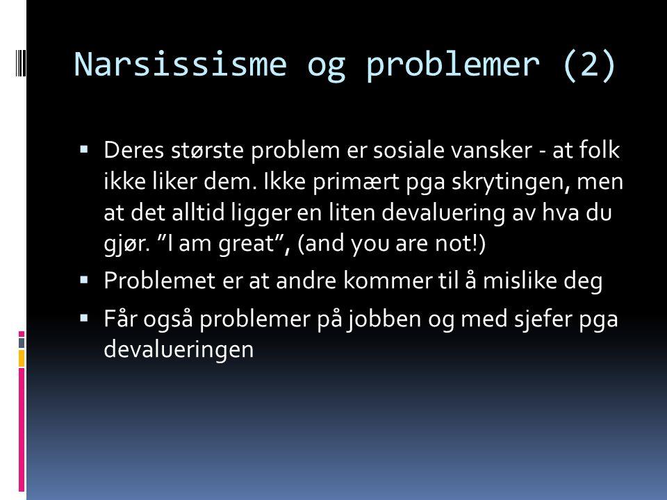 Narsissisme og problemer (2)  Deres største problem er sosiale vansker - at folk ikke liker dem.