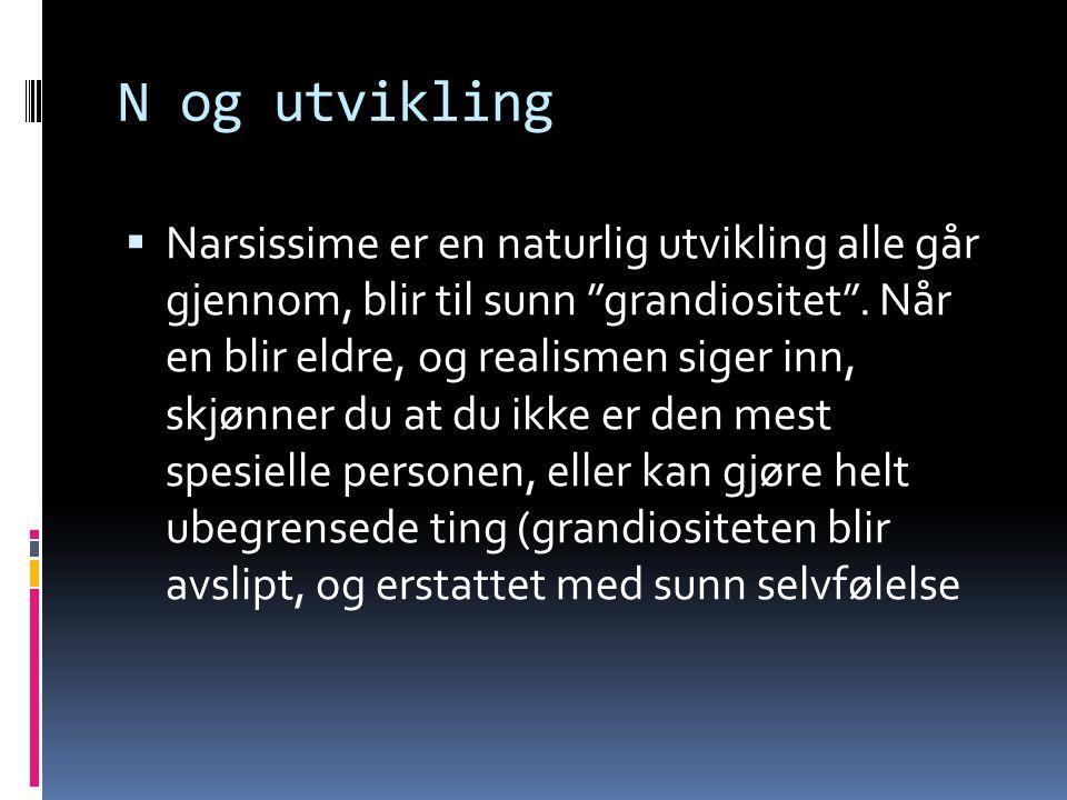 N og utvikling  Narsissime er en naturlig utvikling alle går gjennom, blir til sunn grandiositet .