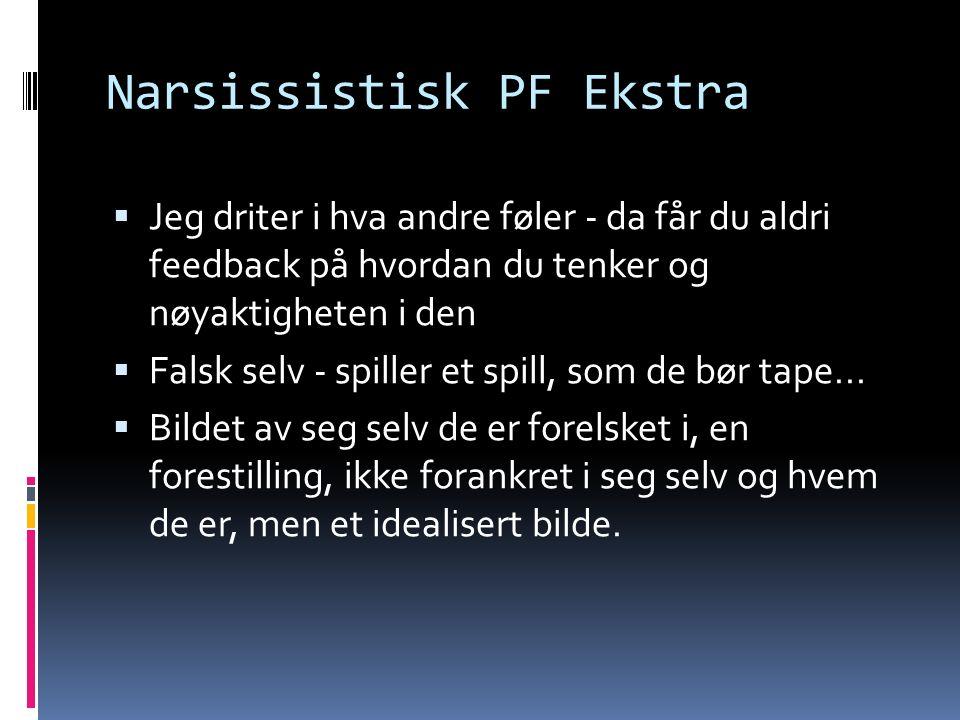 Narsissistisk PF Ekstra  Jeg driter i hva andre føler - da får du aldri feedback på hvordan du tenker og nøyaktigheten i den  Falsk selv - spiller et spill, som de bør tape...