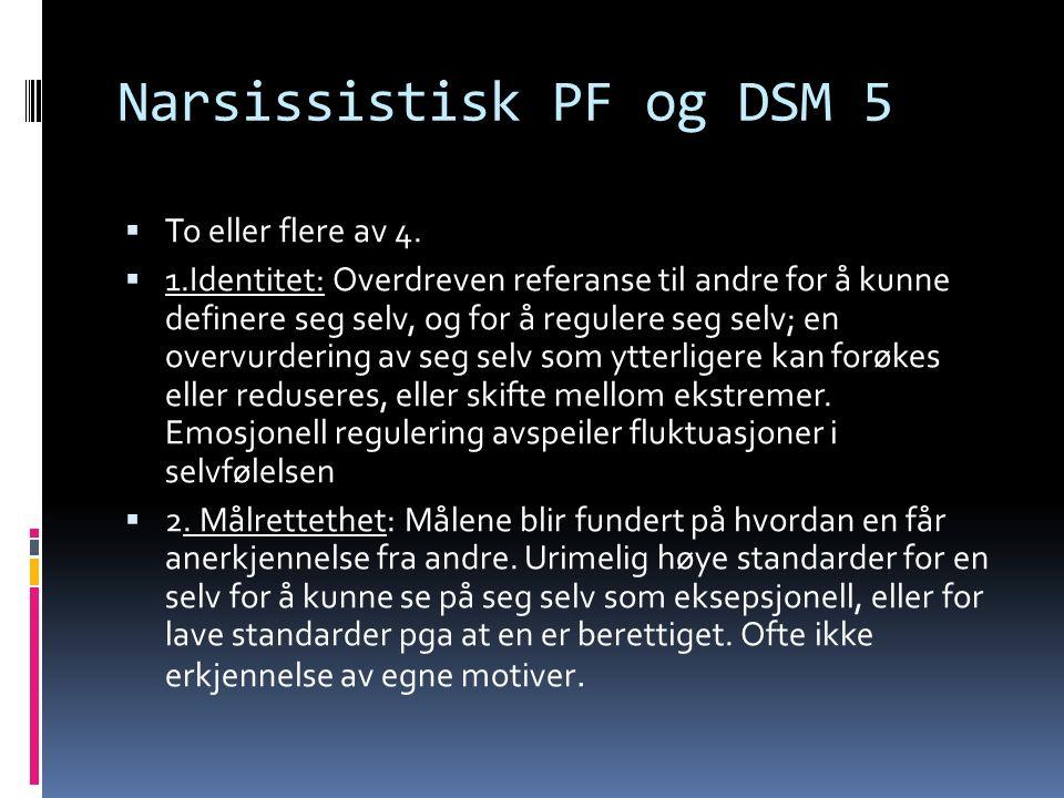 Narsissistisk PF og DSM 5  To eller flere av 4.