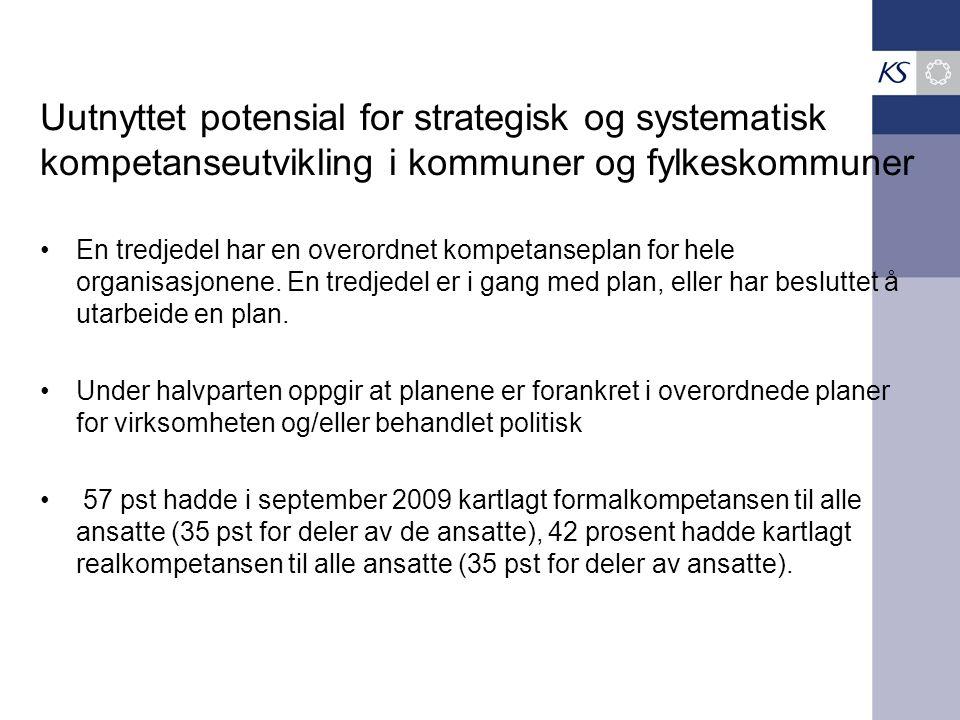Uutnyttet potensial for strategisk og systematisk kompetanseutvikling i kommuner og fylkeskommuner En tredjedel har en overordnet kompetanseplan for h