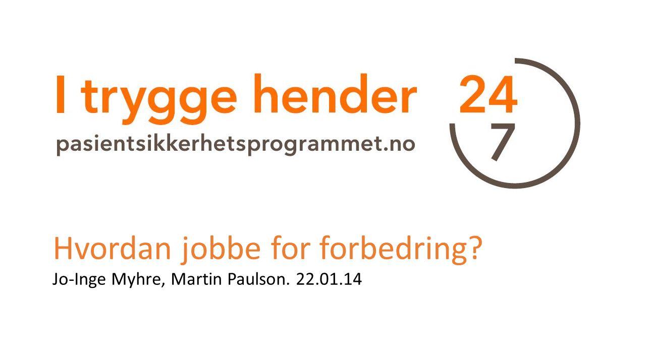 Na Hvordan jobbe for forbedring? Jo-Inge Myhre, Martin Paulson. 22.01.14