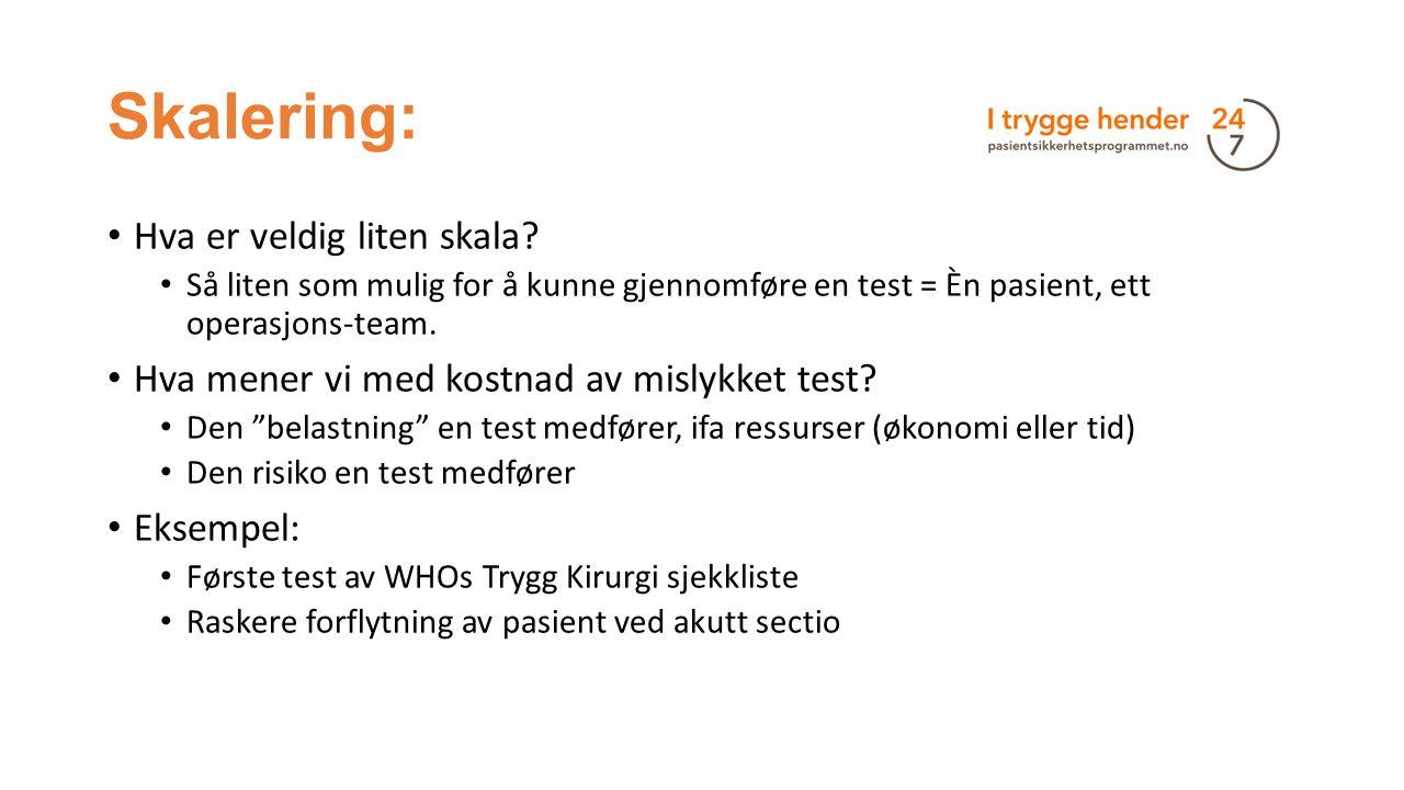 Skalering: Hva er veldig liten skala? Så liten som mulig for å kunne gjennomføre en test = Èn pasient, ett operasjons-team. Hva mener vi med kostnad a