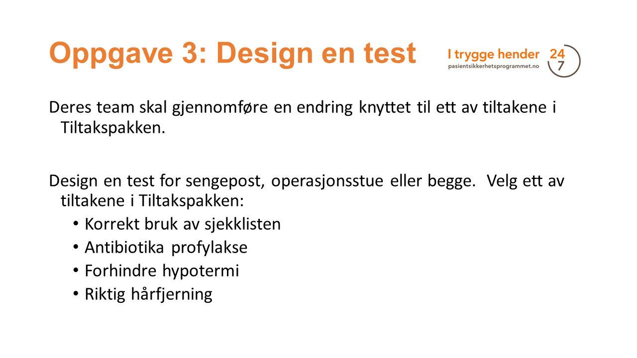 Oppgave 3: Design en test Deres team skal gjennomføre en endring knyttet til ett av tiltakene i Tiltakspakken. Design en test for sengepost, operasjon