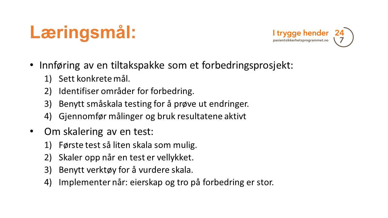 Læringsmål: Innføring av en tiltakspakke som et forbedringsprosjekt: 1)Sett konkrete mål. 2)Identifiser områder for forbedring. 3)Benytt småskala test
