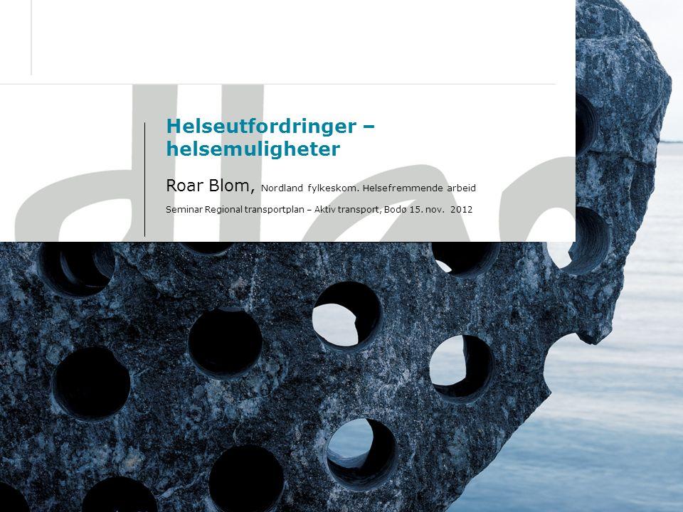 23.09.20161 Helseutfordringer – helsemuligheter Roar Blom, Nordland fylkeskom. Helsefremmende arbeid Seminar Regional transportplan – Aktiv transport,