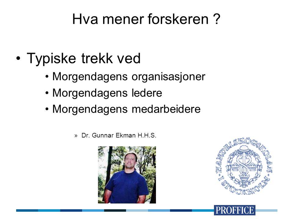 Hva mener forskeren ? Typiske trekk ved Morgendagens organisasjoner Morgendagens ledere Morgendagens medarbeidere »Dr. Gunnar Ekman H.H.S.