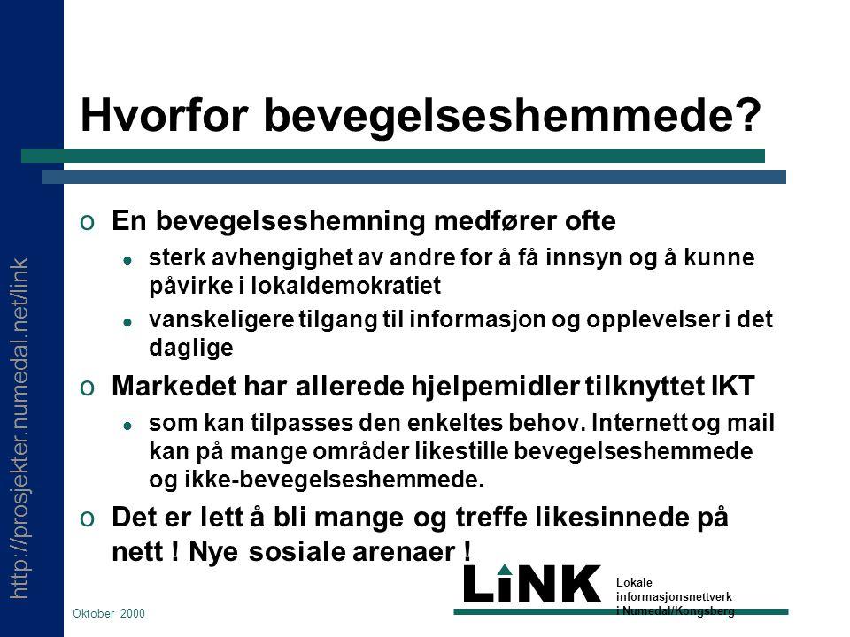 http://prosjekter.numedal.net/link LINK Lokale informasjonsnettverk i Numedal/Kongsberg Oktober 2000 Hvorfor bevegelseshemmede.