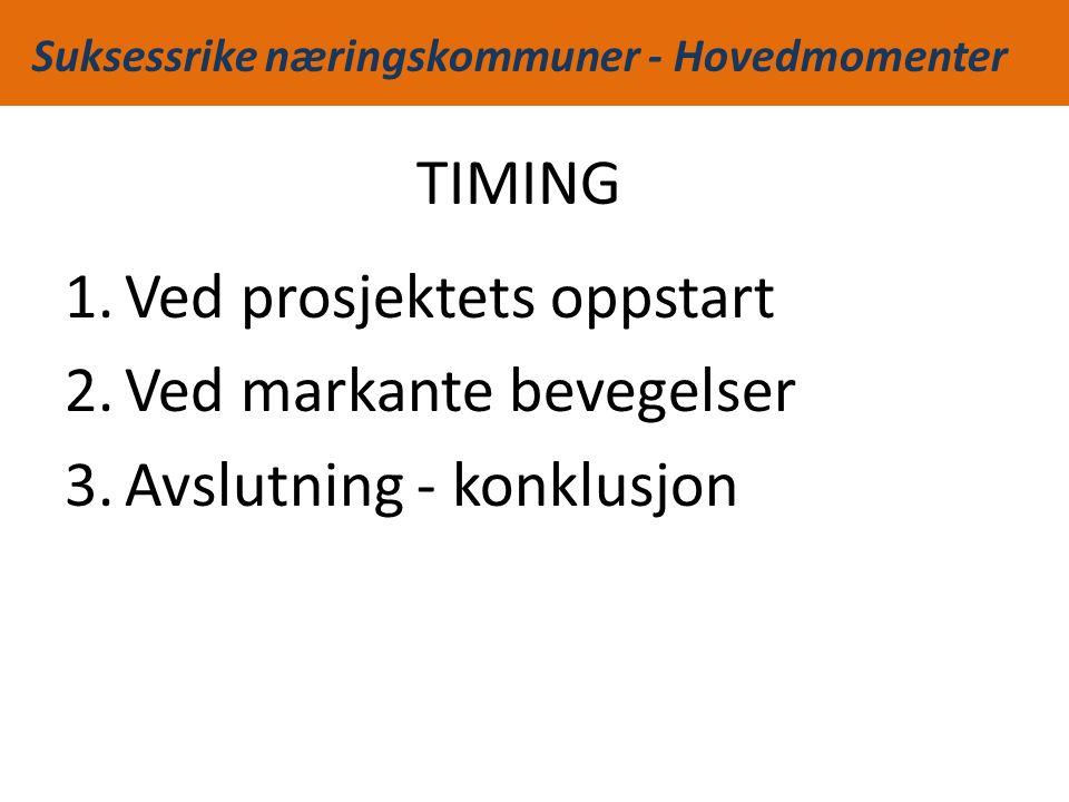 Suksessrike næringskommuner - Hovedmomenter TIMING 1.Ved prosjektets oppstart 2.Ved markante bevegelser 3.Avslutning - konklusjon
