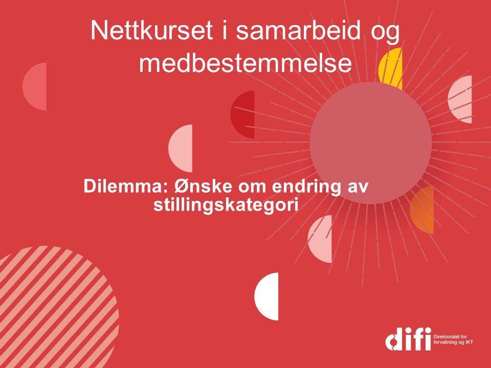 Nettkurset i samarbeid og medbestemmelse Dilemma: Ønske om endring av stillingskategori